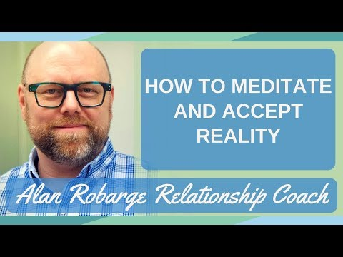How to Meditate and Accept Reality