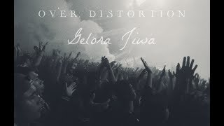 [2.03 MB] Over Distortion - Gelora Jiwa (Official Audio Lyric)