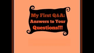 My First Q&A: Answers to Your Questions! Thumbnail