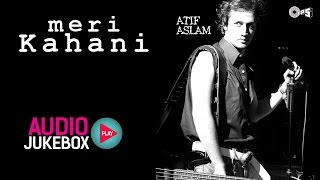 Meri Kahani Jukebox - Full Album Songs | Atif Aslam