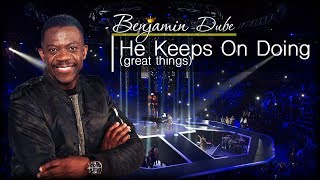 Benjamin Dube He Keeps on Doing