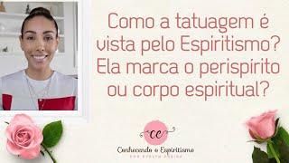Como a tatuagem é vista pelo Espiritismo? Ela marca o perispírito ou corpo espiritual?