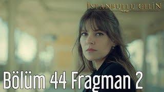 İstanbullu Gelin 44. Bölüm 2. Fragman