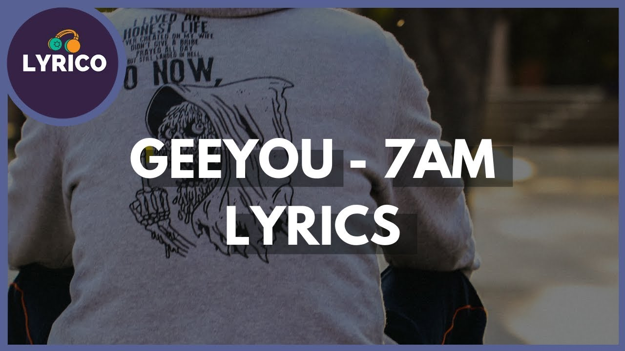 GeeYou - 7AM (Lyrics) 🎵 Lyrico TV