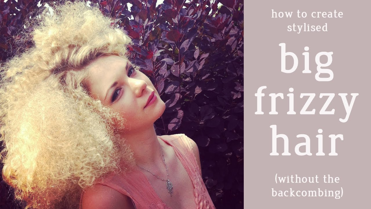 Diy Guide How To Make Big Frizzy Hair Tutorial Youtube