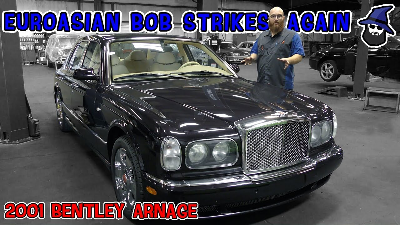 EuroAsian Bob Strikes Again! See the 2001 Bentley Arnage in the CAR WIZARD's shop.