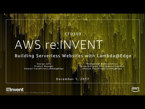 AWS re:Invent 2017: Building Serverless Websites with Lambda@Edge (CTD309)