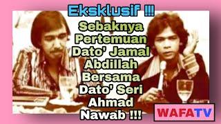 Eksklusif !!!...Sebaknya Pertemuan       Dato' Seri Ahmad Nawab Dan Dato' Jamal Abdillah !!!
