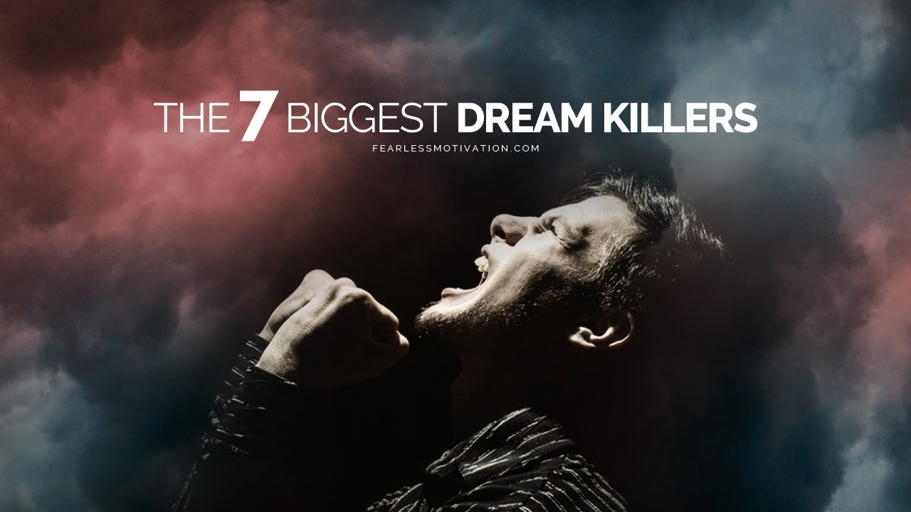 The 7 Biggest Dream Killers!