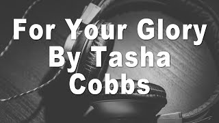 Tasha Cobbs | For Your Glory Instrumental Music & Lyrics