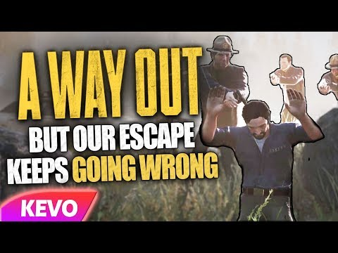A Way Out but our escape keeps going wrong