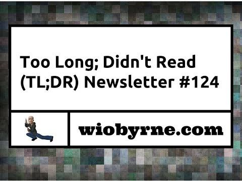 Too Long: Didn't Read (TL;DR) #124 - 11/18/2017
