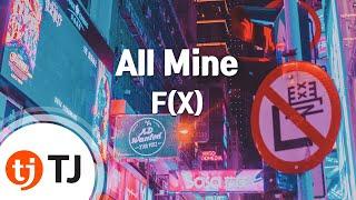 [TJ노래방] All Mine - F(X) / TJ Karaoke