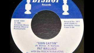 GOIN CATTIN-Pat Wallace