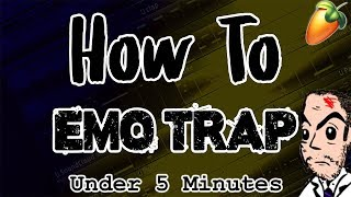 From Scratch: An Emo Trap Song In Under 5 Minutes | FL Studio Emotional Trap Tutorial 2018