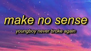 YoungBoy Never Broke Again - Make No Sense (Lyrics) | i feel like i'm gucci mane in 2006