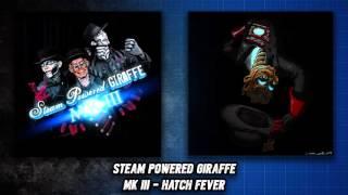 Steam Powered Giraffe - Hatch Fever (Audio)