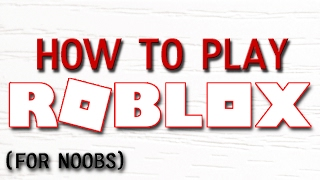 A NOOBS GUIDE TO ROBLOX (Roblox Tips)