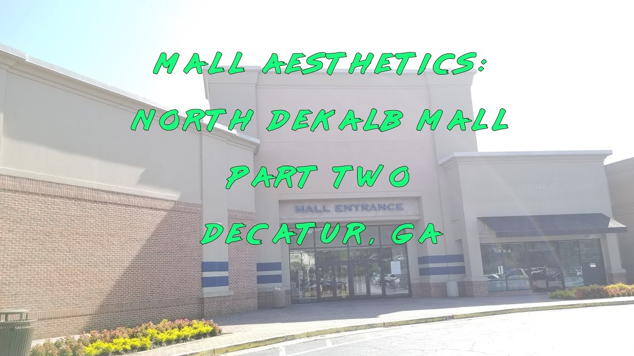 Mall Aesthetics North Dekalb Mall Part 02 Former 60s Powerhouse