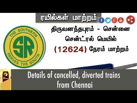 Details Of Cancelled, Diverted Trains From Chennai