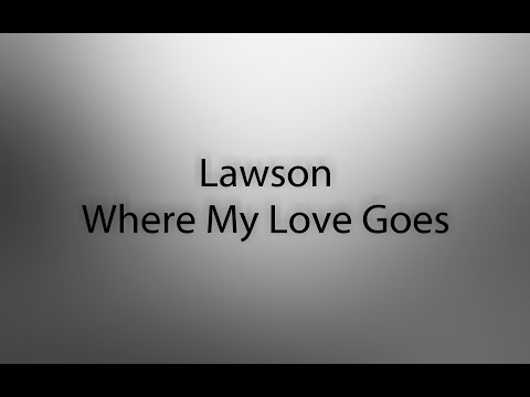 Lawson - Where My Love Goes (Lyrics)