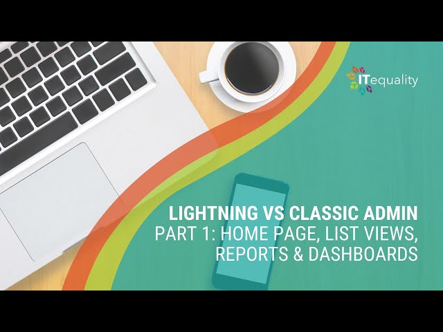 Pt 1 Lightning vs Classic Home Page, List Views, Reports & Dashboards
