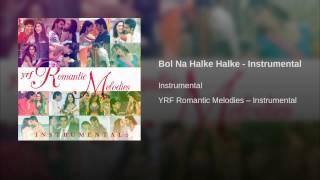 Bol Na Halke Halke - Instrumental