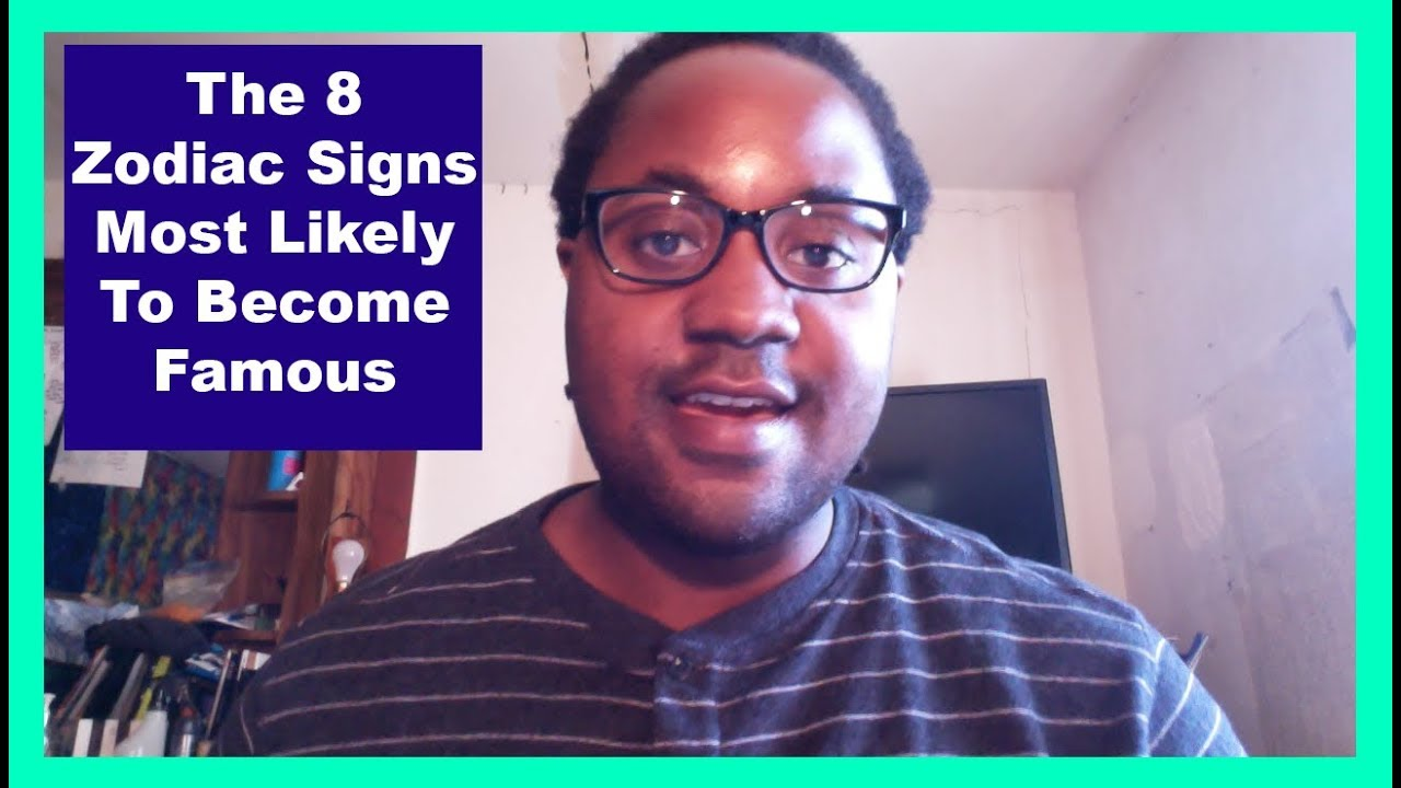 The 8 Zodiac Signs Most Likely To Become Famous [Man & Woman] [Wealthy  Zodiac Personalities Video]