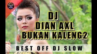 Single Terbaru -  Dj Dian Axl Bukan Kaleng Best Slow 2019