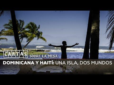 Dominicana Y Haití: Una Isla, Dos Mundos - Cartas Sobre La Mesa