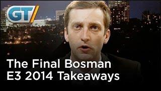 the-final-bosman-e3-2014-takeaways