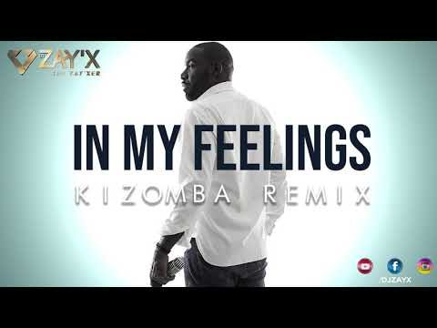 Drake In My Feelings - Kizomba Remix ( KiKi ) by Dj Zay'X