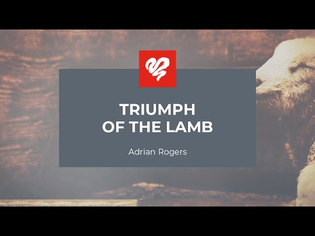 Adrian Rogers: Triumph of the Lamb  #2335
