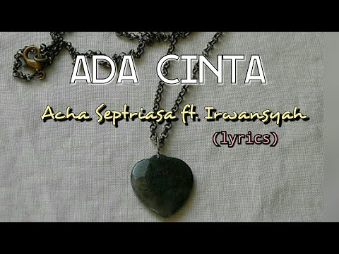 Ada Cinta - Acha Septriasa ft. Irwansyah (lyrics)