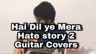 Hai Dil Yeh Mera | Hate Story 2 | Guitar Covers