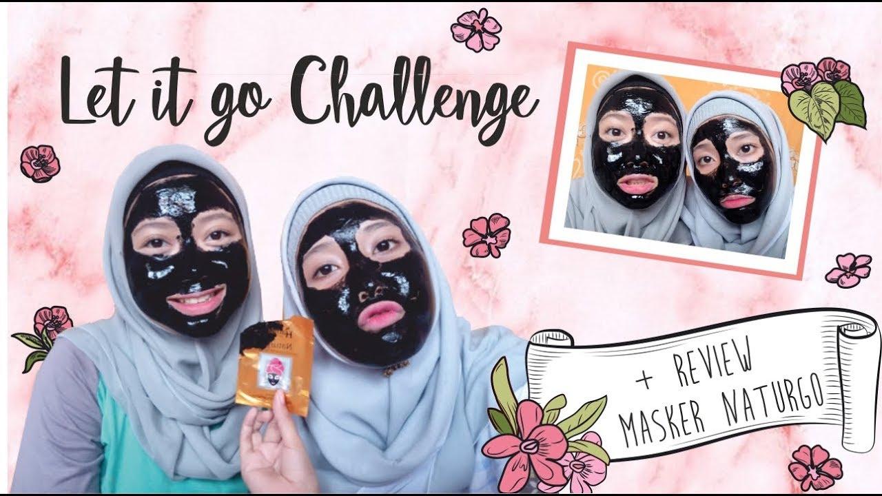 Let It Go Challenge Apaan Tuh I Review Masker Naturgo Hanasui