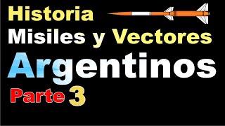 Misiles y Vectores Argentinos - Historia - Parte 3