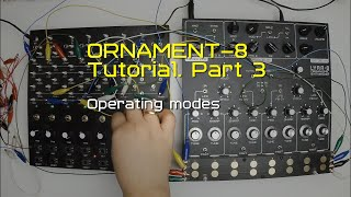 ORNAMENT-8 Tutorial Part 3 (Operating modes)