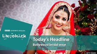 Bollywood bridal wear and high-end fashion vocabulary: Lingohack
