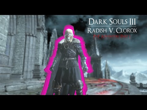 Dark Souls 3: Radish V. Clorox PvP Adventure