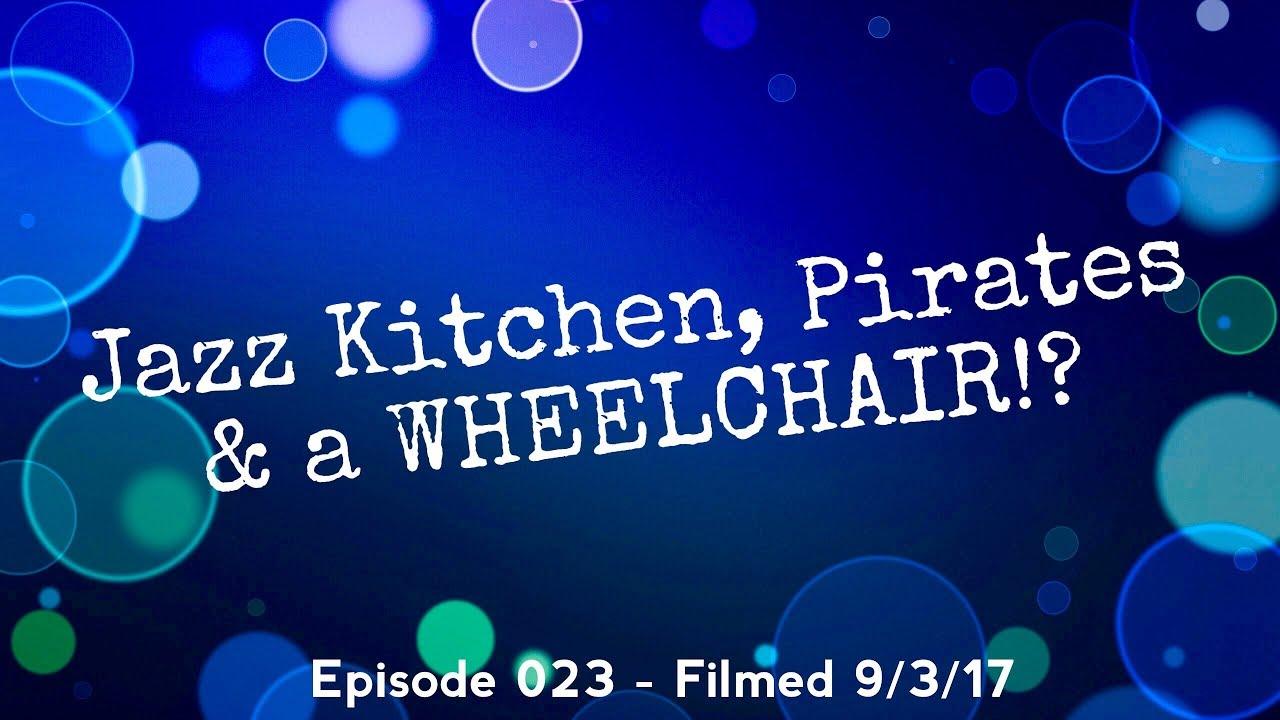 Jazz Kitchen, Pirates and a WHEELCHAIR!? - Episode 023 - Filmed 9 ...