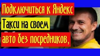 Подключиться к Яндекс Такси на своем авто без посредников, самостоятельно