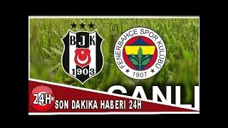 Beşiktaş Fenerbahçe Canlı İzle ! Beşiktaş Fenerbahçe CANLI Skor (Bein Sports İZLE )
