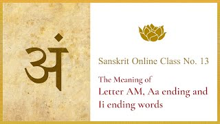 Sanskrit Online Class Session Thirteen: Letter AM, Aa ending and Ii ending words