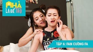 Nhà Là Để Trọ || Tập 6: Fan Cuồng FA | FULL