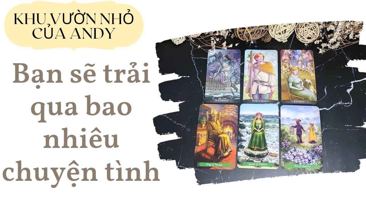Chọn 1 tụ bài Tarot – Bạn sẽ trải qua bao nhiêu chuyện tình – Alo Andy