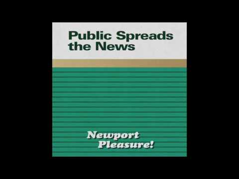 Public Spreads the News : Newport Pleasure!