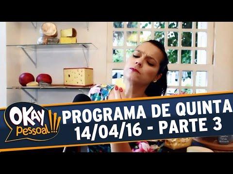 Okay Pessoal!!! (14/04/16) - Quinta - Parte 3