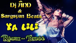 Dj ÂND & Sargsyan Beats - Ya Lili. Remix. Dance