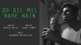 Do Dil Mil Rahe Hain - Cover by Mihir Patel